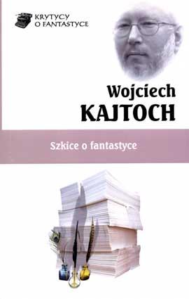 Kajtoch W. Szkice o fantastyce.– Stawiguda: Solaris, 2015